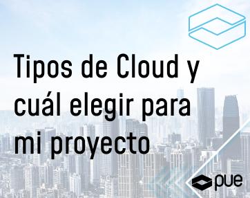 Por qué utilizar una nube o cloud y qué tipo elegir para mi proyecto
