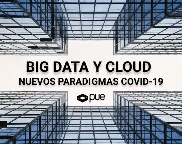 Big Data y Cloud al frente de los nuevos paradigmas provocados por el COVID-19