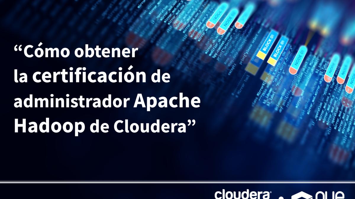 Cómo obtener la certificación de administrador Apache Hadoop Cloudera