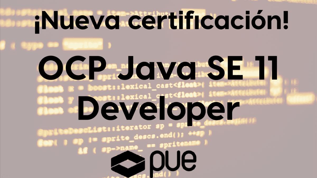 Nueva certificación OCP Java SE 11 Developer: lo que debes saber para formarte y certificarte como Desarrollador Java