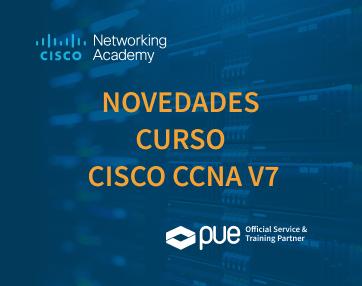 Novedades Curso Cisco CCNA v7: nuevos materiales y contenidos