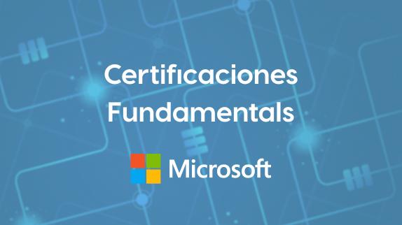 Descubre las certificaciones de nivel Fundamentals de Microsoft