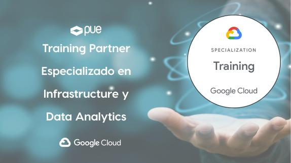 PUE, Training Partner de Google Cloud, obtiene la especialización en Infrastructure y Data Analytics
